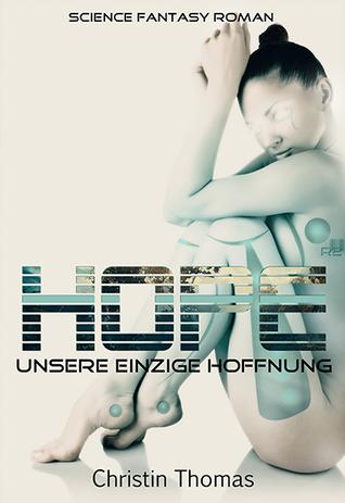 Hope - Unsere einzige Hoffnung  by  Christin  Thomas