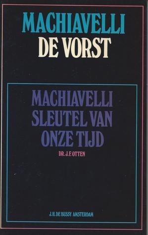 De vorst. Machiavelli, sleutel van onze tijd Niccolò Machiavelli