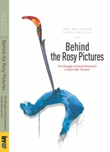 Behind the Rosy Pictures: The Struggle of Social Movement in Aceh after Tsunami Abu Mufakhir