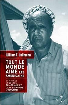 Tout le monde aime les Américains : Et autres enquêtes en Afrique et dans le monde musulman  by  William T. Vollmann