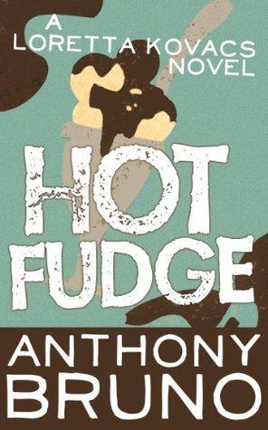 Hot Fudge (Loretta Kovacs, #3) Anthony  Bruno