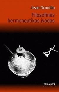 Filosofinės hermeneutikos įvadas Jean Grondin