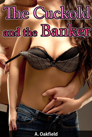 The Cuckold and the Banker  by  A Oakfield