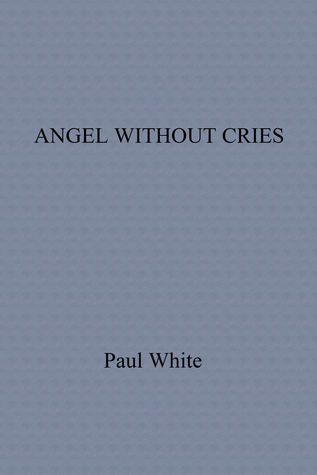 Angel Without Cries Paul White