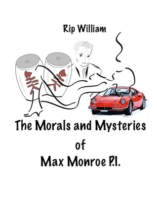 The Morals and Mysteries of Max Monroe P.I.  by  Rip William