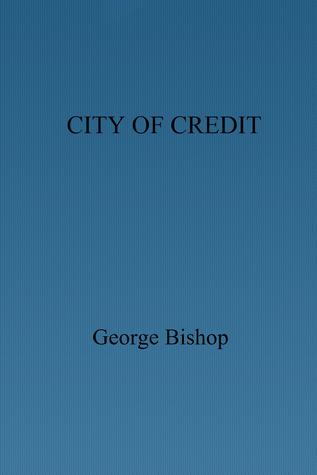 City of Credit  by  George Bishop