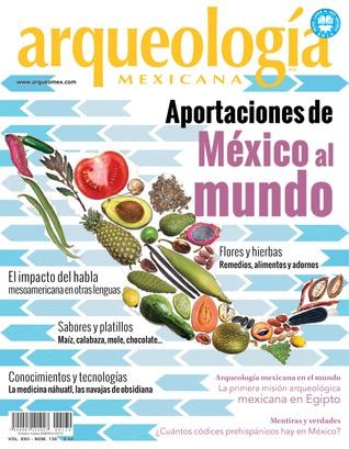 Aportaciones de México al mundo (Arqueología Mexicana, noviembre-diciembre 2014, Volumen XXII, n. 130) Eduardo Matos Moctezuma