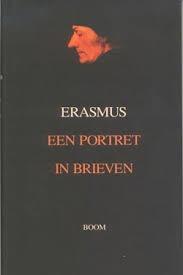 Erasmus. Een portret in brieven Desiderius Erasmus