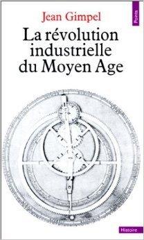 La Révolution Industrielle Du Moyen Âge Jean Gimpel