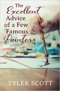 The Excellent Advice of a Few Famous Painters  by  Tyler Scott