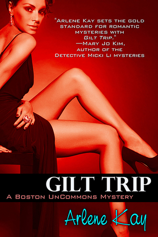 Gilt Trip (Boston Uncommons Mystery #3) Arlene Kay