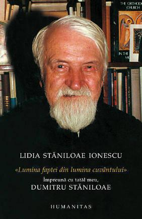 Lumina faptei din lumina cuvantului. Impreuna cu tatal meu, Dumitru Staniloae  by  Lidia Stăniloae