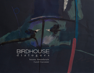 Birdhouse Dialogues  by  Carol Ciavonne