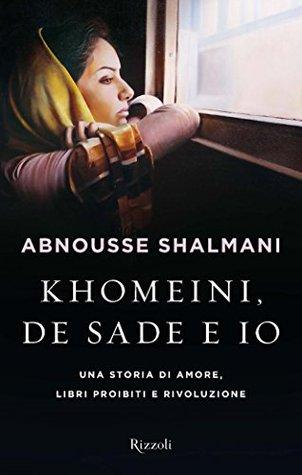 Khomeini, De Sade e io  by  Abnousse Shalmani