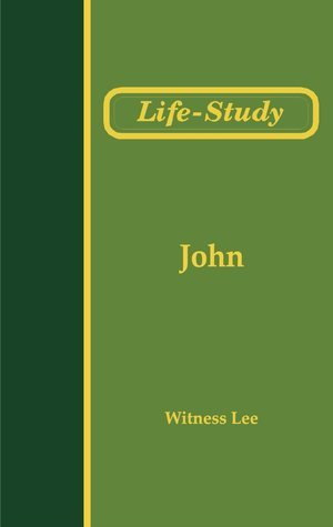 Life Study Of John  by  Witness Lee