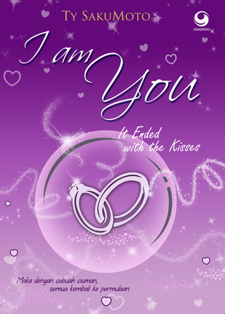 I am You: It Ended with the Kisses  by  Ty SakuMoto