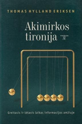 Akimirkos tironija: greitasis ir lėtasis laikas informacijos amžiuje Thomas Hylland Eriksen