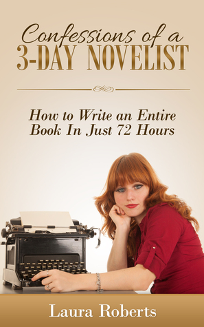 Confessions of a 3-Day Novelist (Indie Confessions, #1)  by  Laura  Roberts