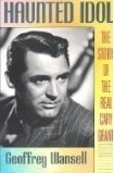Haunted Idol: The Story of the Real Cary Grant  by  Geoffrey Wansell