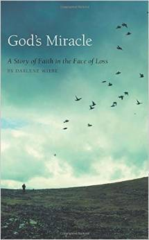 Gods Miracle - A Story of Faith in the Face of Loss  by  Darlene Wiebe