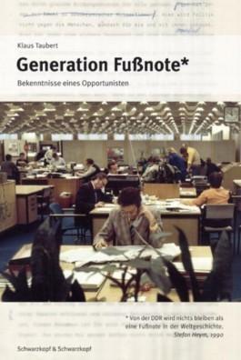 Generation Fußnote: Bekenntnisse eines Opportunisten Klaus Taubert