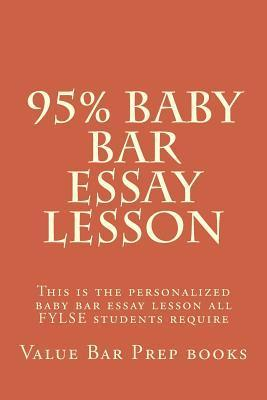 95% Baby Bar Essay Lesson: This Is the Personalized Baby Bar Essay Lesson You Have Never Had  by  Value Bar Prep Books