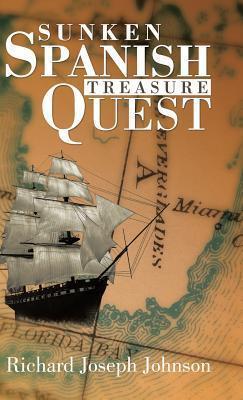 Sunken Spanish Treasure Quest  by  Richard Joseph Johnson