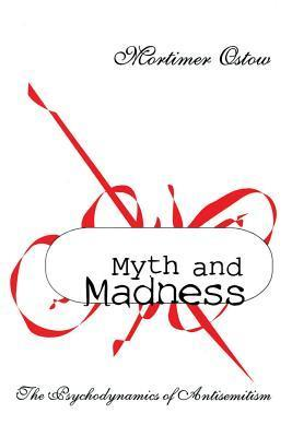 Myth and Madness: The Psychodynamics of Anti-Semitism  by  Mortimer Ostow
