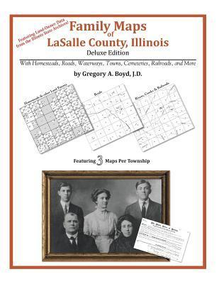 Family Maps of Lasalle County, Illinois  by  Gregory A.  Boyd