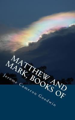 Matthew and Mark, Books of: All the Bible Teaches about Jerome Cameron Goodwin