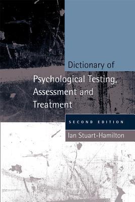 Dictionary Of Psychological Testing, Assessment And Treatment Ian Stuart-Hamilton