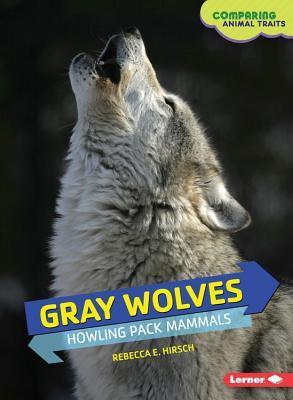 Gray Wolves: Howling Pack Mammals  by  Rebecca E. Hirsch