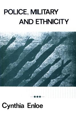 Police, Military, and Ethnicity: Foundations of State Power Cynthia Enloe