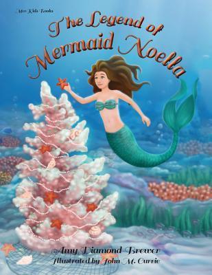 The Legend of Mermaid Noella  by  Amy Diamond-Brewer
