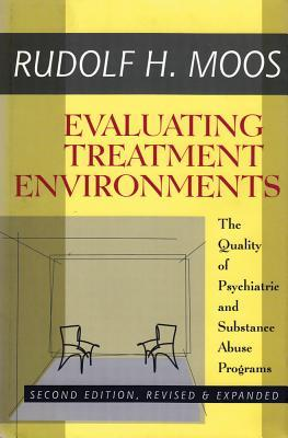 Evaluating Treatment Environments: The Quality of Psychiatric and Substance Abuse Programs  by  Rudolf H. Moos