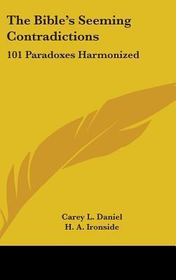 The Bibles Seeming Contradictions: 101 Paradoxes Harmonized Carey L. Daniel