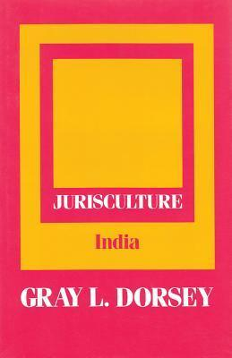 Jurisculture, Volume 2: India  by  Gray L. Dorsey