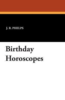 Birthday Horoscopes J. R. Phelps