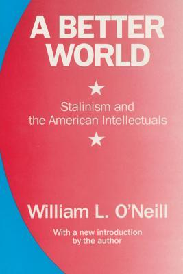 A Better World: Stalinism and the American Intellectuals William L. ONeill