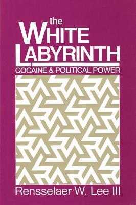 The White Labyrinth: Cocaine And Political Power  by  Renssalaer Lee