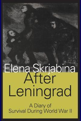 After Leningrad: A Diary of Survival During World War II  by  Elena Skrjabina