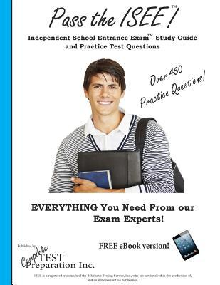 Pass the ISEE: Independent School Entrance Exam Study Guide and Practice Test Questions Complete Test Preparation Inc
