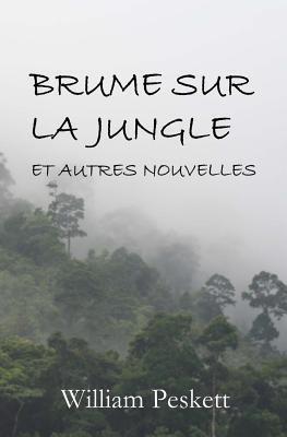 Brume Sur La Jungle: Et Autre Nouvelles  by  William Peskett