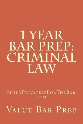 1 Year Bar Prep: Criminal Law: Criminal Law Preparation for the Bar or Baby Bar.  by  Value Bar Prep