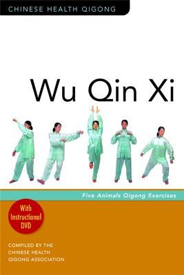 Wu Qin XI: Five-Animal Qigong Exercises [With Instructional DVD] Chinese Health Qigong Association