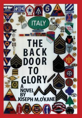 The Back Door to Glory: A Novel of Young Men in War, and the Women Who Love Them  by  Joseph M Okane