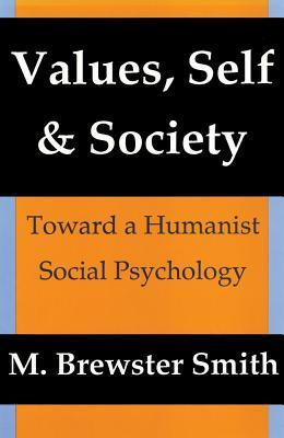 Values, Self, and Society: Toward a Humanist Social Psychology M. Brewster Smith