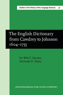 The English Dictionary from Cawdrey to Johnson 1604 1755  by  De Witt T. Starnes