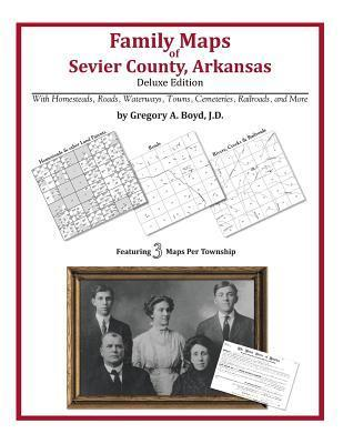 Family Maps of Sevier County, Arkansas  by  Gregory A.  Boyd