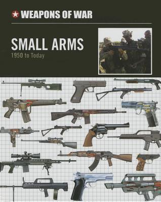 Small Arms: 1950 to Today  by  Chris McNab
